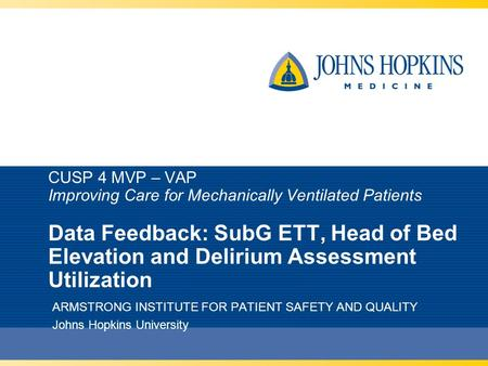 CUSP 4 MVP – VAP Improving Care for Mechanically Ventilated Patients Data Feedback: SubG ETT, Head of Bed Elevation and Delirium Assessment Utilization.