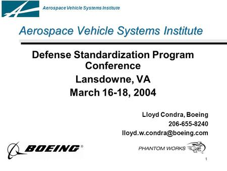 Aerospace Vehicle Systems Institute 1 Defense Standardization Program Conference Lansdowne, VA March 16-18, 2004 Lloyd Condra, Boeing 206-655-8240