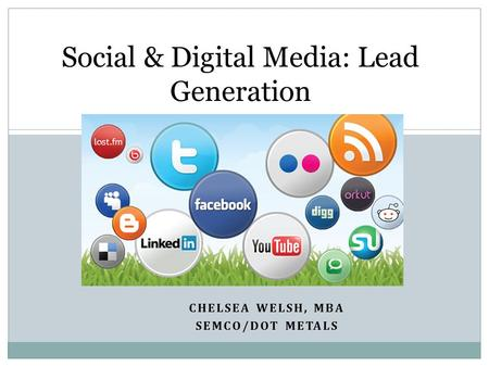 CHELSEA WELSH, MBA SEMCO/DOT METALS Social & Digital Media: Lead Generation.