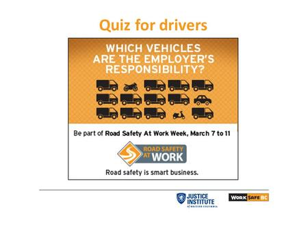 Quiz for drivers. 2 Question # 1 Employees driving their own vehicle for work should expect their employer to ask them for records that show the vehicle.