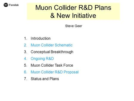 Muon Collider R&D Plans & New Initiative 1.Introduction 2.Muon Collider Schematic 3.Conceptual Breakthrough 4.Ongoing R&D 5.Muon Collider Task Force 6.Muon.