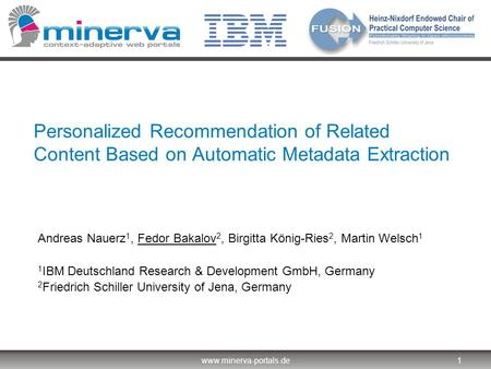 Www.minerva-portals.de1 Personalized Recommendation of Related Content Based on Automatic Metadata Extraction Andreas Nauerz 1, Fedor Bakalov 2, Birgitta.
