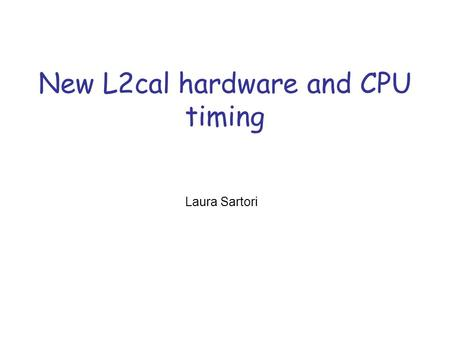 New L2cal hardware and CPU timing Laura Sartori. - System overview - Hardware Configuration: a set of Pulsar boards receives, preprocess and merges the.
