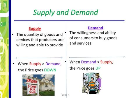 Supply and Demand Supply The quantity of goods and services that producers are willing and able to provide When Supply > Demand, the Price goes DOWN Demand.