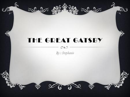 THE GREAT GATSBY By : Stephanie. WRITER AND DIRECTOR Baz Luhrmann.