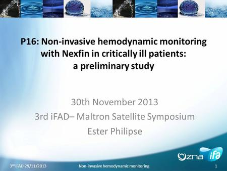 3 rd iFAD 29/11/2013 Non-invasive hemodynamic monitoring 1 P16: Non-invasive hemodynamic monitoring with Nexfin in critically ill patients: a preliminary.