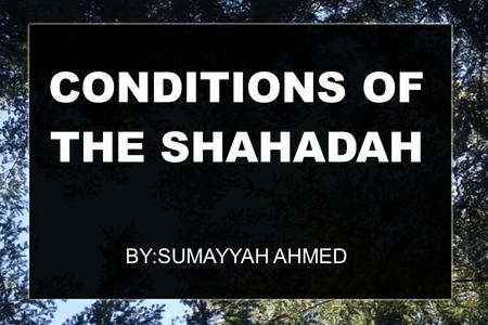 "CONDITIONS OF THE SHAHADAH BY:SUMAYYAH AHMED. PART 1 ""There is no god but Allah"""