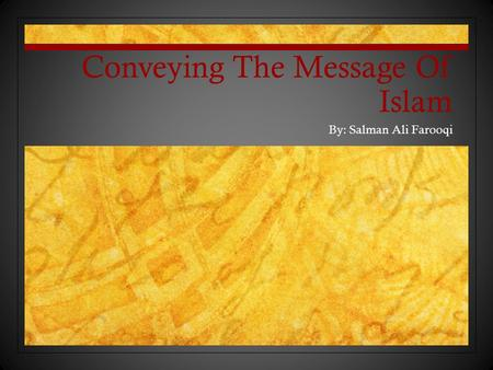 Conveying The Message Of Islam By: Salman Ali Farooqi.