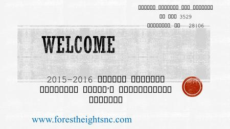 2015-2016 Forest Heights Property Owner ' s Association Meeting www.forestheightsnc.com Forest Heights POA Address PO Box 3529 Matthews, NC 28106.