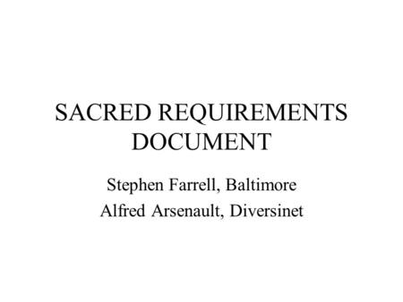 SACRED REQUIREMENTS DOCUMENT Stephen Farrell, Baltimore Alfred Arsenault, Diversinet.