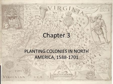 Chapter 3 PLANTING COLONIES IN NORTH AMERICA, 1588-1701.
