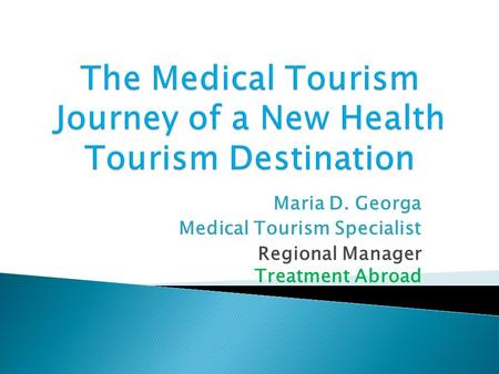 Maria D. Georga Medical Tourism Specialist Regional Manager Treatment Abroad.