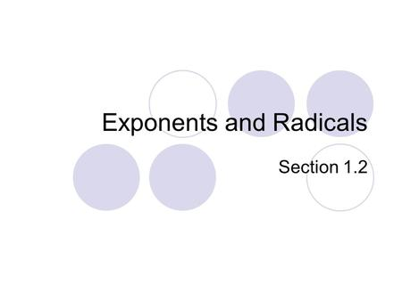 Exponents and Radicals Section 1.2. Objectives Define integer exponents and exponential notation. Define zero and negative exponents. Identify laws of.