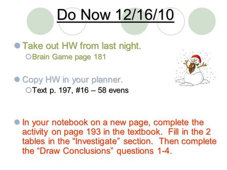 Do Now 12/16/10 Take out HW from last night. Take out HW from last night.  Brain Game page 181 Copy HW in your planner. Copy HW in your planner.  Text.