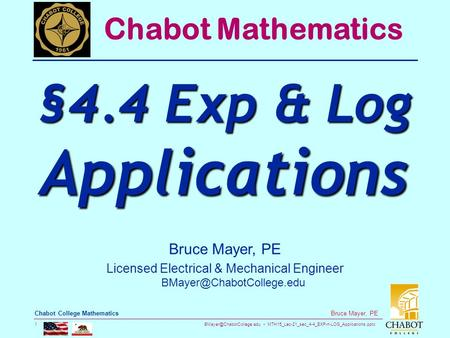 MTH15_Lec-21_sec_4-4_EXP-n-LOG_Applications.pptx 1 Bruce Mayer, PE Chabot College Mathematics Bruce Mayer, PE Licensed Electrical.