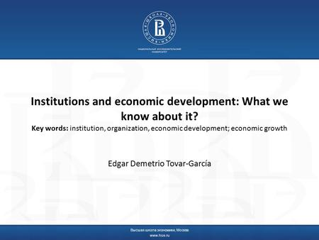 Institutions and economic development: What we know about it? Key words: institution, organization, economic development; economic growth Edgar Demetrio.