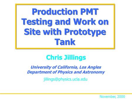 Production PMT Testing and Work on Site with Prototype Tank University of California, Los Angles Department of Physics and Astronomy