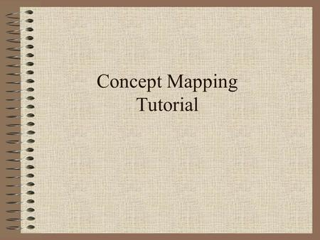 Concept Mapping Tutorial. What Is a Concept Map? Like all maps, concept maps are representations of spatial relationships. Rather than portraying the.