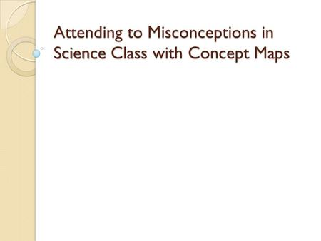 Attending to Misconceptions in Science Class with Concept Maps.