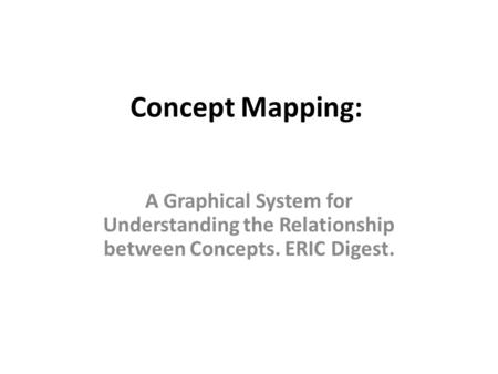 Concept Mapping: A Graphical System for Understanding the Relationship between Concepts. ERIC Digest.