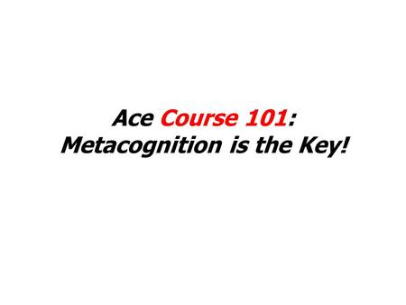 Ace Course 101: Metacognition is the Key!. What's your career track? 1. 2. 3. 4. 5.