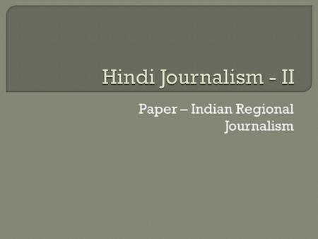 Paper – Indian Regional Journalism.  Largest no. of Hindi newspapers - UP  Oldest surviving Hindi newspaper (as on 1984) - Jain Gazette - weekly from.