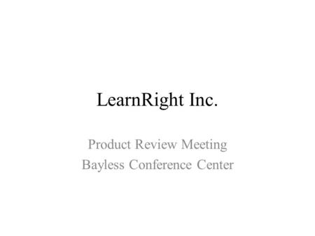 LearnRight Inc. Product Review Meeting Bayless Conference Center.