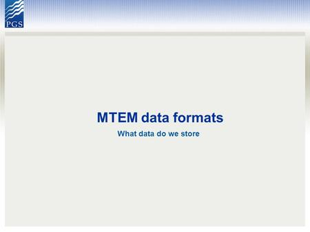 MTEM data formats What data do we store. Outline Images of the MTEM dictionary – a dialect of the SEGY. Comments on data files.