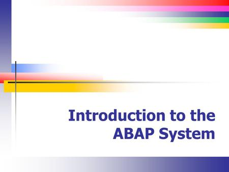 Introduction to the ABAP System. Slide 2 The Data Browser Allows us to look at the underlying table contents Use transaction code SE16.