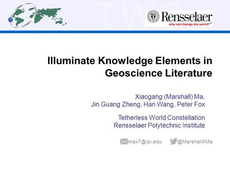 TWC Illuminate Knowledge Elements in Geoscience Literature Xiaogang (Marshall) Ma, Jin Guang Zheng, Han Wang, Peter Fox Tetherless World Constellation.