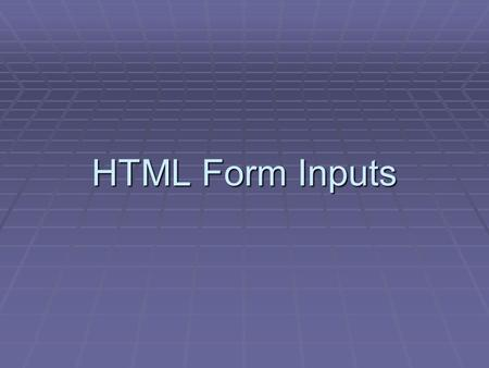 HTML Form Inputs. Creating a basic form <form> …content goes here… </form>