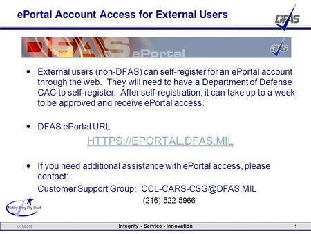 1/17/2016 Integrity - Service - Innovation 1 ePortal Account Access for External Users External users (non-DFAS) can self-register for an ePortal account.