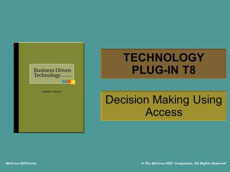 McGraw-Hill/Irwin © The McGraw-Hill Companies, All Rights Reserved TECHNOLOGY PLUG-IN T8 Decision Making Using Access.