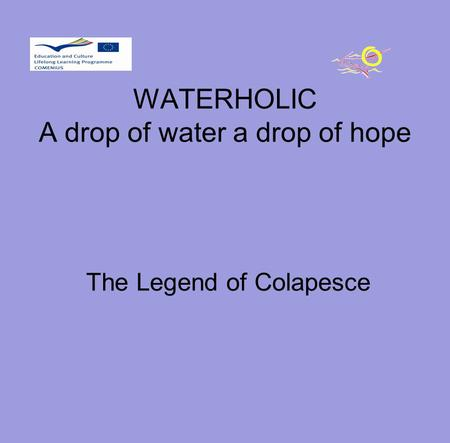 WATERHOLIC A drop of water a drop of hope The Legend of Colapesce.