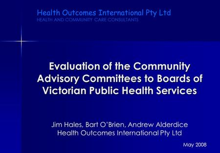 Evaluation of the Community Advisory Committees to Boards of Victorian Public Health Services Health Outcomes International Pty Ltd HEALTH AND COMMUNITY.