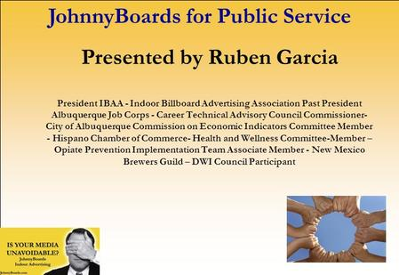 Presented by Ruben Garcia President IBAA - Indoor Billboard Advertising Association Past President Albuquerque Job Corps - Career Technical Advisory Council.