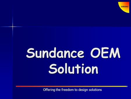 Offering the freedom to design solutions Sundance OEM Solution.