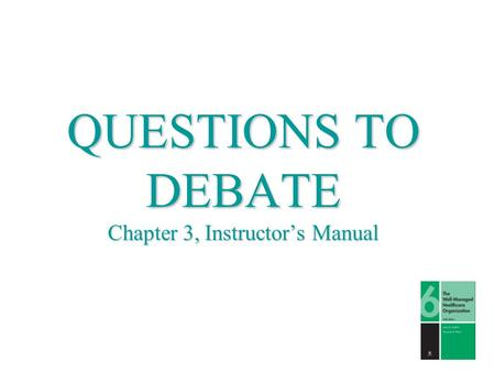 QUESTIONS TO DEBATE Chapter 3, Instructor's Manual.