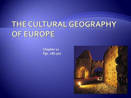 Chapter 12 Pgs. 287-307.  Europe= home to more then 40 countries  Diversity comes from centuries of migration, cultural diffusion, conflict, & changing.