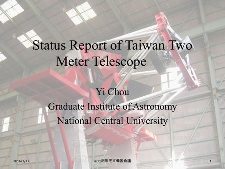 Status Report of Taiwan Two Meter Telescope Yi Chou Graduate Institute of Astronomy National Central University 2016/1/171 2011 兩岸天文儀器會議.