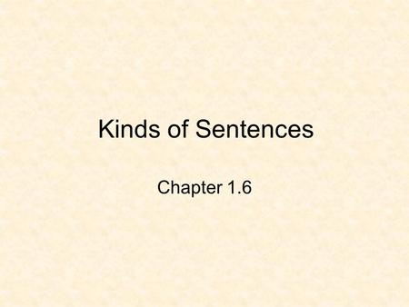 Kinds of Sentences Chapter 1.6.