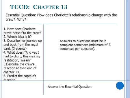 TCCD: C HAPTER 13 Essential Question: How does Charlotte's relationship change with the crew? Why? Answer the Essential Question. Answers to questions.