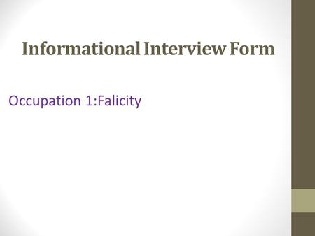 Informational Interview Form Occupation 1:Falicity.