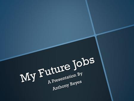 My Future Jobs A Presentation By Anthony Reyes. Future Jobs  Film Director  Actor  R&B Artist.