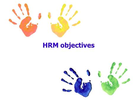 HRM objectives. HRM v Personnel HRM sees the activities with the workforce as key to corporate objectives. The aim of HRM is to make the best use of the.