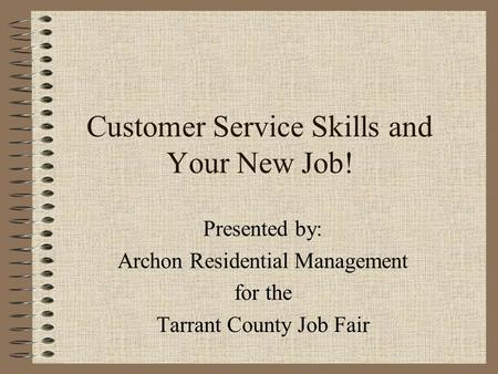 Presented by: Archon Residential Management for the Tarrant County Job Fair Customer Service Skills and Your New Job!