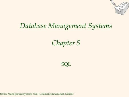 Database Management Systems 3ed, R. Ramakrishnan and J. Gehrke1 Database Management Systems Chapter 5 SQL.