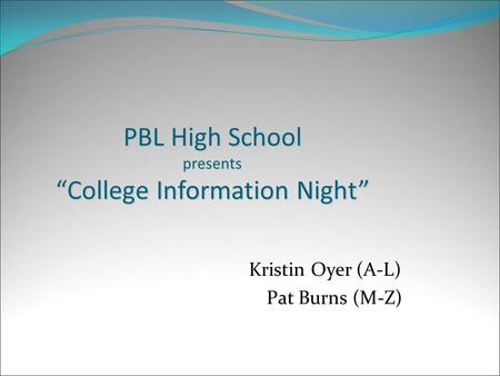 "PBL High School presents ""College Information Night"" Kristin Oyer (A-L) Pat Burns (M-Z)"