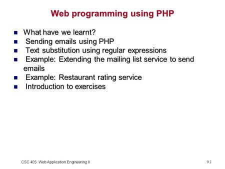 CSC 405: Web Application Engineering II9.1 Web programming using PHP What have we learnt? What have we learnt? Sending emails using PHP Sending emails.