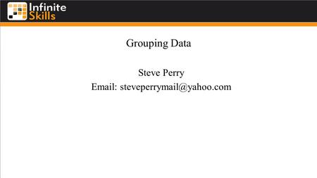 Grouping Data Steve Perry